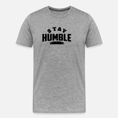 Be Humble Stay Humble | Always be humble and kind | Humility - Men's Premium T-Shirt
