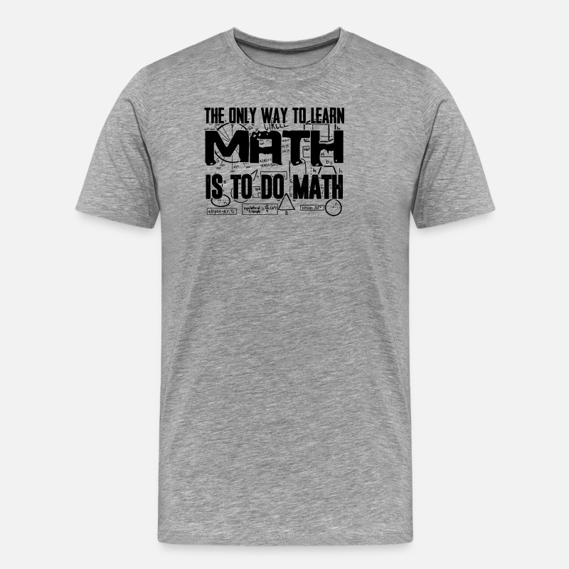 Math T Shirts For Men T-Shirts - The Only Way To Learn Math Is To Do Math T Shirt - Men's Premium T-Shirt heather gray