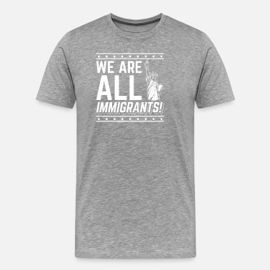 We Are All Immigrants We are all Immigrants USA Statue of Liberty Shirt - Men's Premium T-Shirt