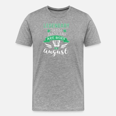 Bagged Legendary irish dancers are born in August girls - Men's Premium T-Shirt