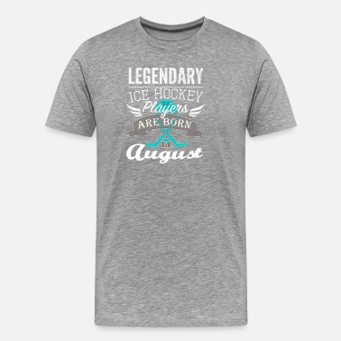 Ra Legendary Ice hockey players are born in August - Men's Premium T-Shirt