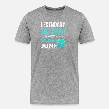 Jiu Jitsu Clothes Jiu Jitsu Legends are born in June - Men's Premium T-Shirt
