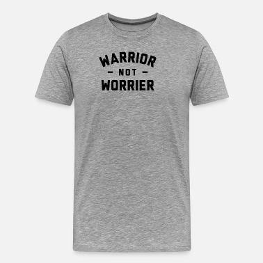 c272860fee4 Worrier Warrior Not Worrier - Men  39 s Premium ...