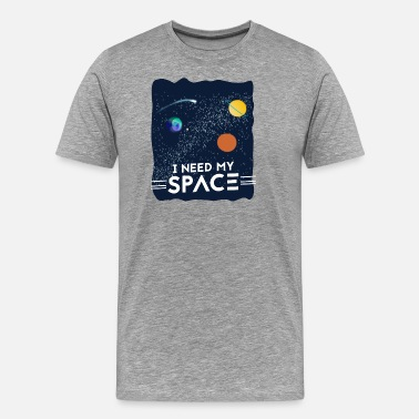 I Need My Space i need my space - Men's Premium T-Shirt