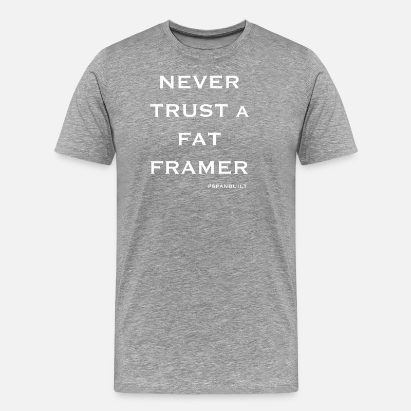Never T-Shirts - NEVER TRUST a FAT FRAMER - Men's Premium T-Shirt heather gray