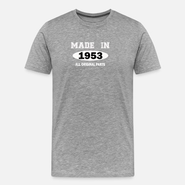 Made In 1953 All Original Parts Made In 1953 All Original Parts - Men's Premium T-Shirt