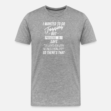 Proverbs I Wanted To Go Jogging but Proverbs 35:1 says... - Men's Premium T-Shirt