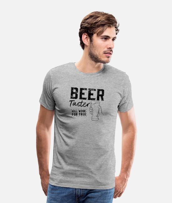 Funny Beer T-Shirts - Beer taster works for free - Men's Premium T-Shirt heather gray