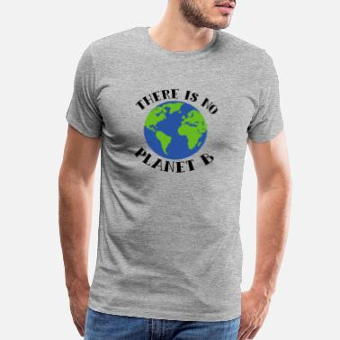 Power There Is No Planet B Earth - Men's Premium T-Shirt