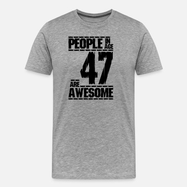 Age 47 PEOPLE IN AGE 47 ARE AWESOME - Men's Premium T-Shirt