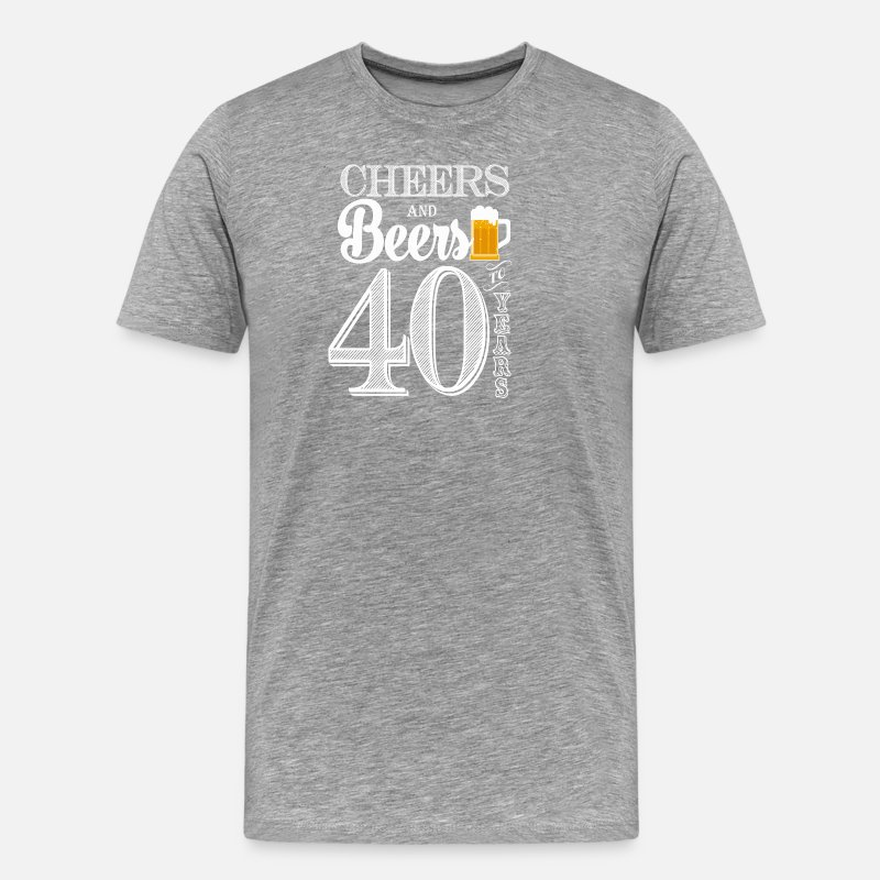 40th Birthday T-Shirts - Cheers and Beers To 40 Years - Men's Premium T-Shirt heather gray