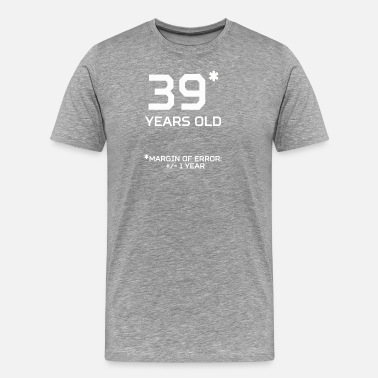 39 Years Old 39 Years Old Margin 1 Year - Men's Premium T-Shirt