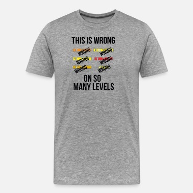 Wrong Wrong On So Many Levels Funny Shirts - Men's Premium T-Shirt