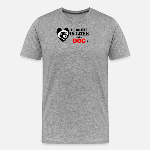 All You Need Is Love And A DOG For Birthday Gift Mens Premium T Shirt