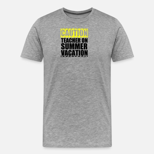 555515d578c Caution Teacher On Summer Vacation Men s Premium T-Shirt