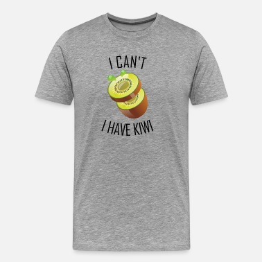 Kiwi I can't. I have Kiwi - Men's Premium T-Shirt