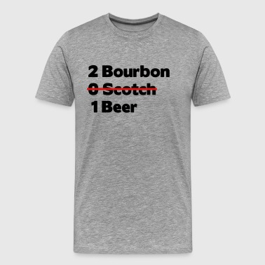 2 bourbon 0 scotch 1 beer - Men's Premium T-Shirt