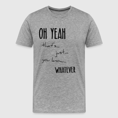 a3067c48 oh yeah whatever statement because you know - Men's Premium T-Shirt. Randy  Savage ...