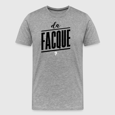 da Facque?, What the fuck, what da fuck, fuck - Men's Premium T-Shirt