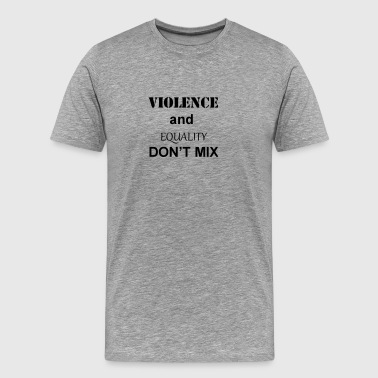 Violence and Equality Don't Mix! - Men's Premium T-Shirt