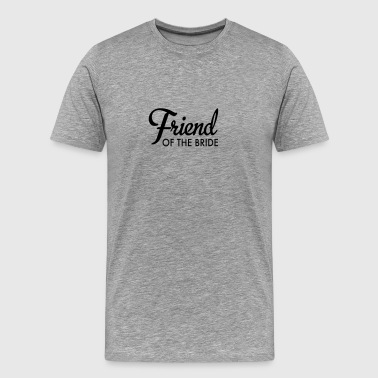 friend of the bride - Men's Premium T-Shirt