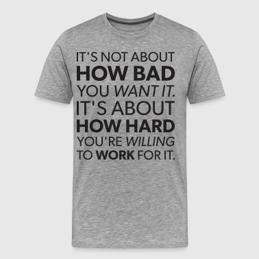 How Bad You Want It vs  Hard Work - Men's Premium T-Shirt
