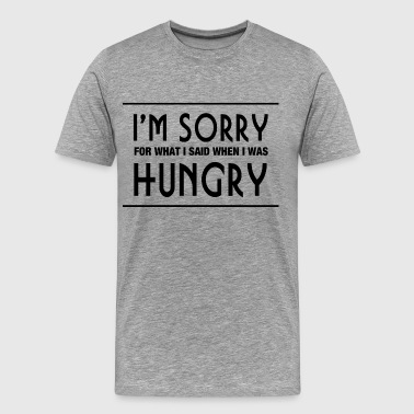 SORRY FOR WHAT I SAID - Men's Premium T-Shirt