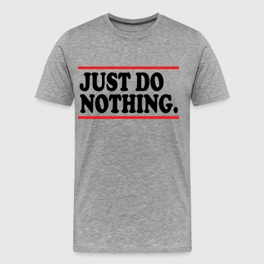 DO-NOTHING - Men's Premium T-Shirt