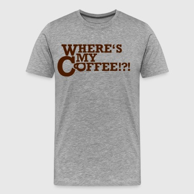 Where's my Coffee!?! - Men's Premium T-Shirt