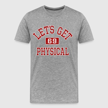 Let's Get Physical! - Men's Premium T-Shirt