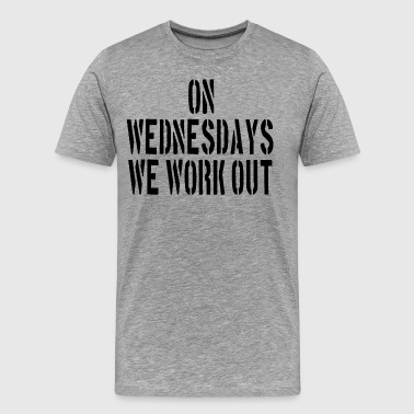 On Wednesdays We Work Out - Men's Premium T-Shirt