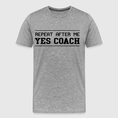 Repeat after me yes coach - Men's Premium T-Shirt