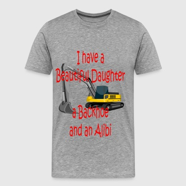 Beautiful Daughter, Backhoe and Alibi - Men's Premium T-Shirt