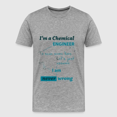 Chemical Engineer - I am a chemical engineer to  - Men's Premium T-Shirt