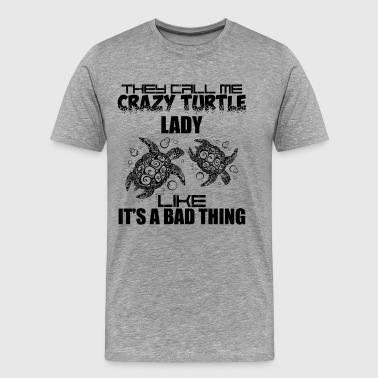 They Call Me Crazy Turtle Lady Like Shirt - Men's Premium T-Shirt