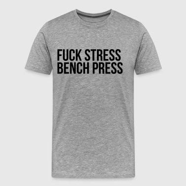 fuck stress bench press - Men's Premium T-Shirt