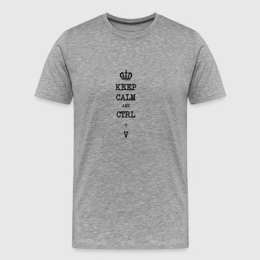 Keep Calm and CTRL + V Copy & Paste Blogger Gift - Men's Premium T-Shirt