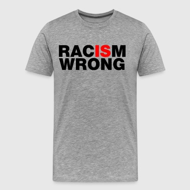 Racism IS Wrong - Men's Premium T-Shirt