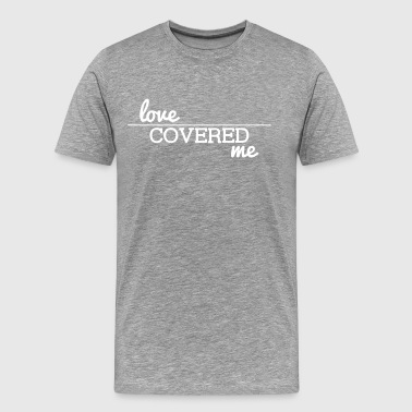 Love Covered Me - with line - Men's Premium T-Shirt