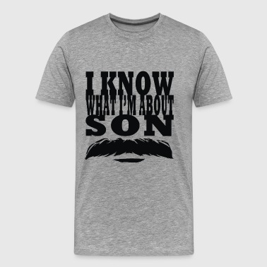 I Know What I m About Son - Men's Premium T-Shirt