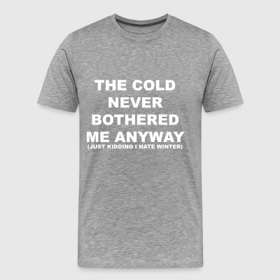 The Cold Never Bothered - Men's Premium T-Shirt