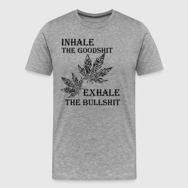 Inhale The Goodshit Exhale The Bullshit Shirt - Men's Premium T-Shirt