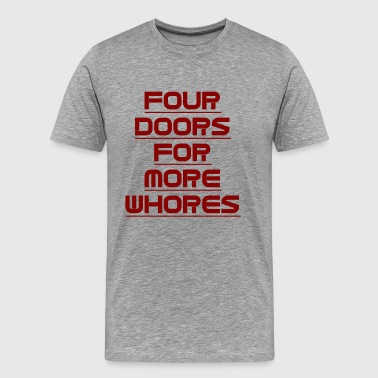 Four Doors For More Whores - Men's Premium T-Shirt