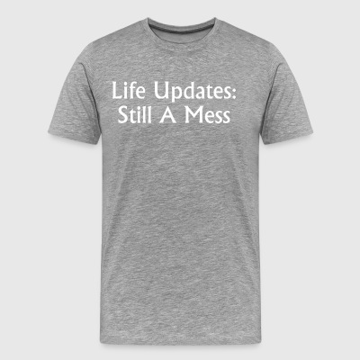 Life Updates Still A Mess - Men's Premium T-Shirt