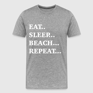 Eat...Sleep...Beach...Repeat - Men's Premium T-Shirt