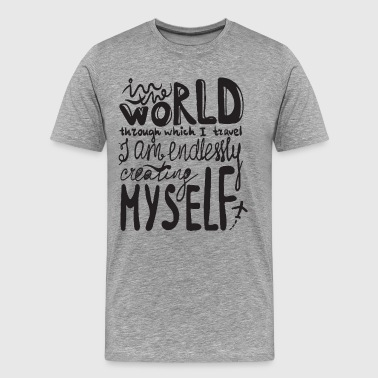I am endlessly creating myself - Men's Premium T-Shirt