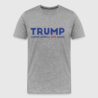 Trump Making America Hate Again - Men's Premium T-Shirt