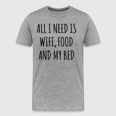 ALL I NEED IS WIFI FOOD AND MY BED - Men's Premium T-Shirt
