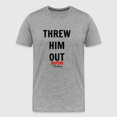 Threw Him Out - Men's Premium T-Shirt