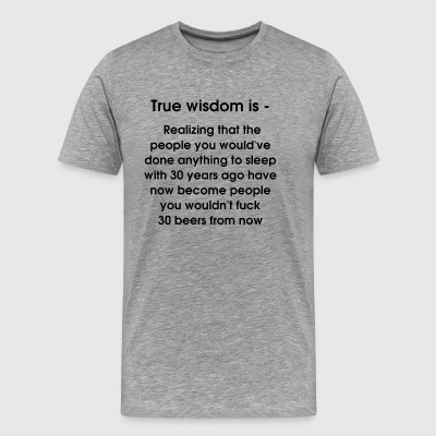True wisdom is - Men's Premium T-Shirt
